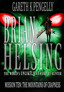 The Mountains of Crapness (Brian Helsing: The World's Unlikeliest Vampire Hunter, Mission #10)