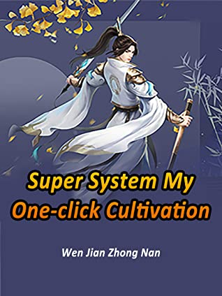 Super System: My One-click Cultivation: Book 1