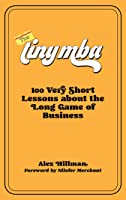 The Tiny MBA : 100 Very Short Lessons about the Long Game of Business [FIRE AND KINDLE APP ONLY]