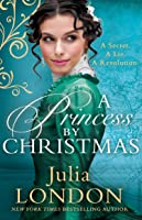 A Princess By Christmas: The Perfect Christmas Historical Romance of 2020. For Fans of Tessa Dare, Eva Leigh and The Crown (A Royal Wedding, Book 3)