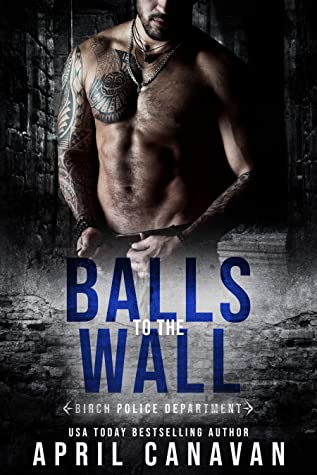 Balls to the Wall (Birch Police Department, #1)