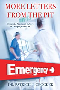 More Letters From The Pit: Stories of a Physician'S Odyssey in Emergency Medicine
