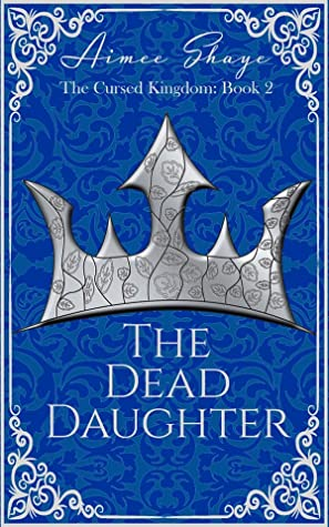 The Dead Daughter (The Cursed Kingdom, #2)