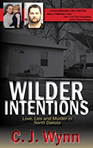 Wilder Intentions: Love, Lies and Murder in North Dakota