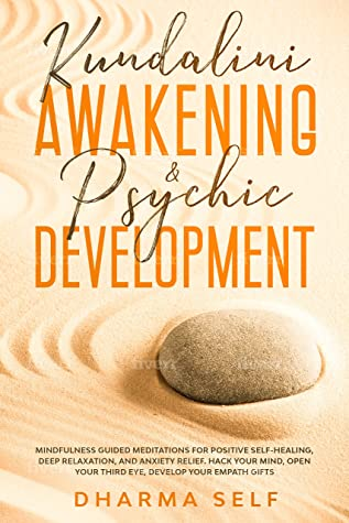 KUNDALINI AWAKENING & PSYCHIC DEVELOPMENT: MINDFULNESS GUIDED MEDITATIONS FOR POSITIVE SELF-HEALING, DEEP RELAXATION AND ANXIETY RELIEF. HACK YOUR MIND, OPEN YOUR THIRD EYE, DEVELOP YOUR EMPATH GIFTS