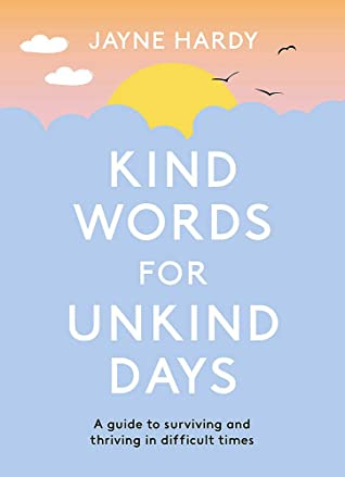 Kind Words for Unkind Days: A guide to surviving and thriving in difficult times