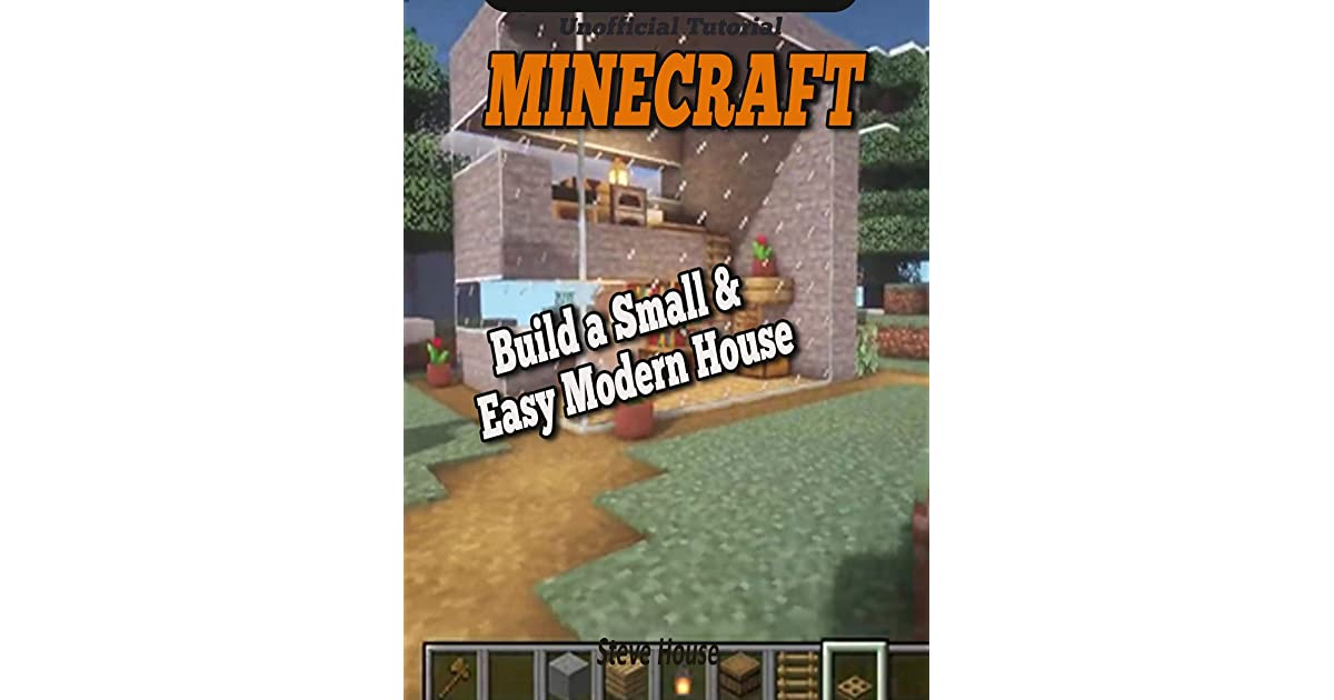 How To Build A Small Easy Modern House In Minecraft Minecraft Tutorial By Steve Blocks