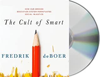 The Cult of Smart: How Our Broken Education System Perpetuates Social Injustice
