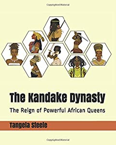 The Kandake Dynasty: The Reign of Powerful African Queens (The Queen Series)
