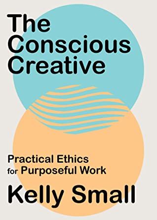 The Conscious Creative by Kelly Small