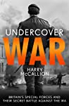 Undercover War: Britain's Special Forces and their secret battle against the IRA