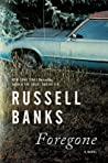Foregone by Russell Banks