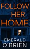 Follow Her Home by Emerald O'Brien