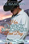 Her Cowboy Billionaire Bad Boy (Christmas at Whiskey Mountain Lodge #5)