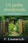 Un jardín abandonado en el Paraíso