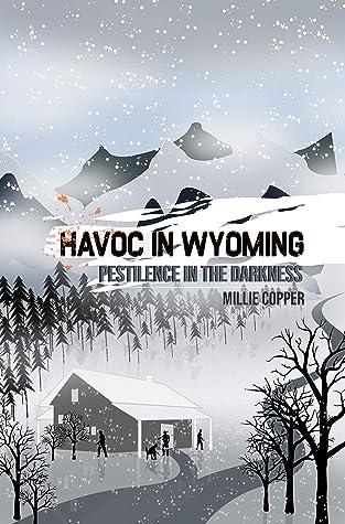 Pestilence in the Darkness: Havoc in Wyoming, Part 6   America's New Apocalypse