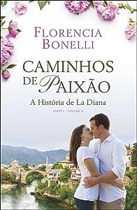Caminhos de paixão - A História de La Diana  Parte I - volume II