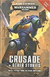 Crusade + Other Stories: Great Fiction from the Dark Imperium