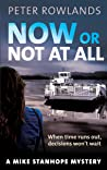 Now or Not at All: When time runs out, decisions won't wait (Mike Stanhope Mysteries Book 5)