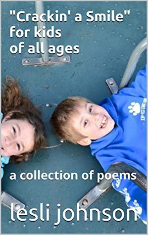 """Crackin' a Smile"" for kids of all ages: a collection of poems"