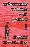 Strangers When We...