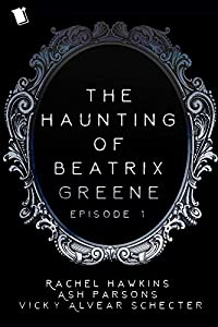 The Haunting of Beatrix Greene Episode 1 (The Haunting Of Beatrix Greene, #0.1)