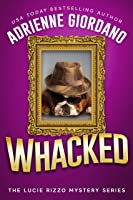 Whacked: Mobsters, Murder, and Mayhem! A cozy Mystery Comedy. (A Lucie Rizzo Mystery Book 5)