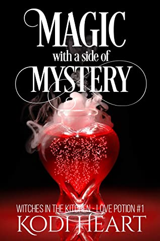 Magic with a Side of Mystery: a paranormal women's fiction mystery (A Witches in the Kitchen - Love Potion # Book 1)