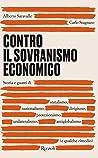 Contro il sovranismo economico: Storia e guasti di statalismo, nazionalismo, dirigismo, protezionismo, unilateralismo, antiglobalismo (e qualche rimedio)