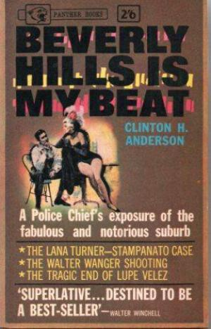 Beverly Hills is my Beat: A Police Chief's exposure of the fabulous and notorious suburb