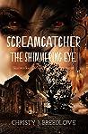 Screamcatcher: The Shimmering Eye (The Shimmering Eye # 3)