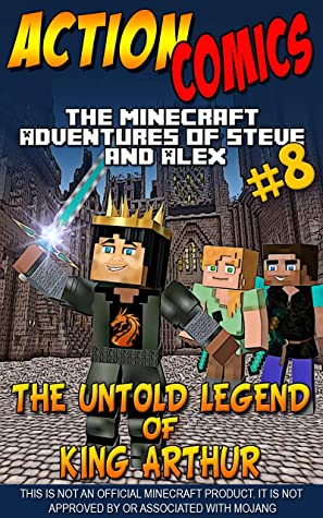 Action Comics: The Minecraft Adventures of Steve and Alex: The Untold Legend of King Arthur – Part 8 (Conclusion) (Minecraft Steve and Alex Adventures Book 56)