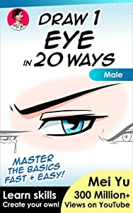 Draw 1 Eye in 20 Ways - Male: Learn How to Draw Anime Manga Eyes Step by Step Book (Draw 1 in 20 8)
