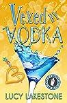 Vexed by Vodka (Bohemia Bartenders Mysteries, #3)
