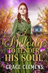 A Melody to Tender His Soul: An Inspirational Historical Romance Book