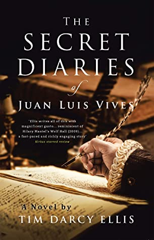 The Secret Diaries of Juan Luis Vives by Tim Darcy Ellis