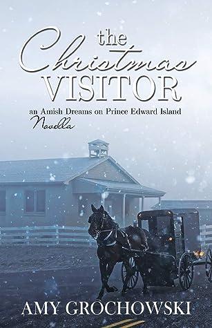 The Christmas Visitor: An Amish Dreams on Prince Edward Island Novella