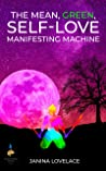 The Mean, Green, Self-Love Manifesting Machine