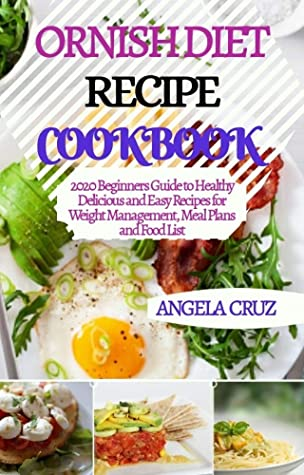 Ornish Diet Recipe Cookbook 2020 Beginners Guide To Healthy Delicious And Easy Recipe For Weight Management Meal And Food List By Angela Cruz