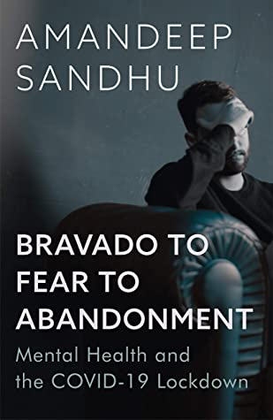 Bravado to Fear to Abandonment: Mental Health and the COVID-19 Lockdown