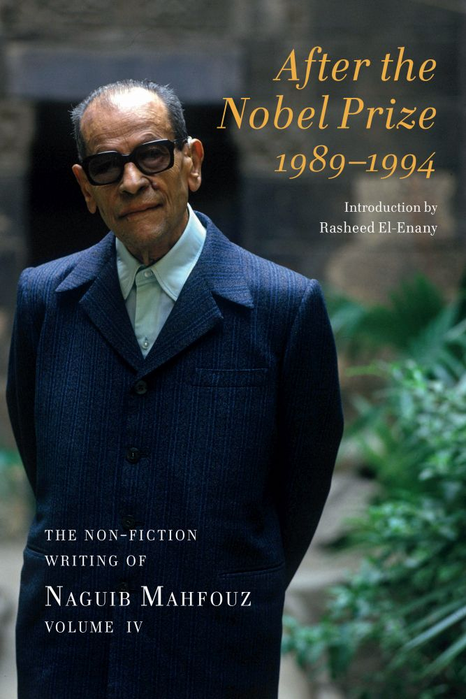 After the Nobel Prize 1989-1994: The Non-fiction Writing of Naguib Mahfouz, Volume IV