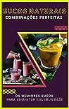 SUCOS NATURAIS COMBINAÇÕES PERFEITAS: Os Melhores Sucos para Aumentar sua Imunidade