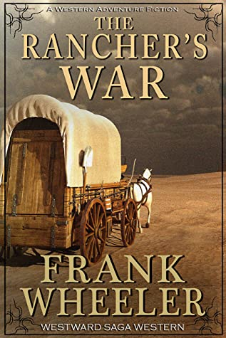 The Rancher's War (Westward Saga Western) (A Western Adventure Fiction)