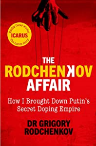 The Rodchenkov Affair: How I Brought Down Russia's Secret Doping Empire – Winner of the William Hill Sports Book of the Year 2020