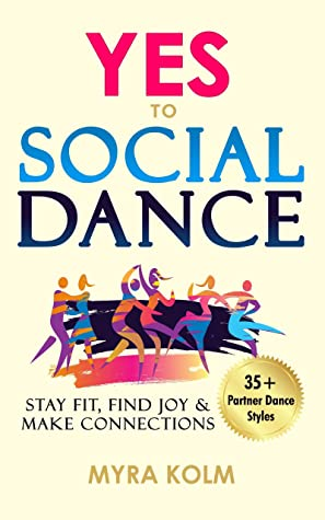 Yes to Social Dance 35+ Partner Dance Styles to Stay Fit, Find Joy & Make Connections