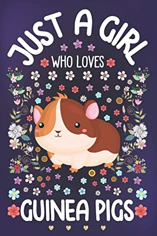 Just A Girl Who Loves Guinea Pigs Guinea Pigs Lover Notebook For Girls Cute Guinea Pig Journal For Kids Beaver Lover Anniversary Gift Ideas For Her By Just A Girl Tribe