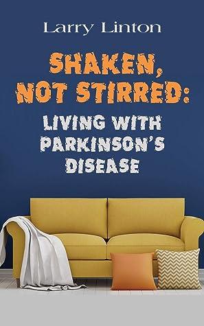SHAKEN, NOT STIRRED: Living with Parkinson's Disease