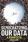 Democratizing Our Data: A Manifesto