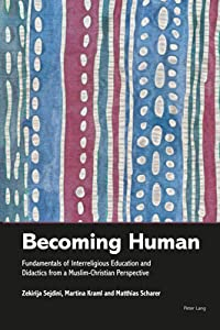 Becoming Human: Fundamentals of Interreligious Education and Didactics from a Muslim-Christian Perspective