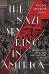 The Nazi Spy Ring in America by Rhodri Jeffreys-Jones